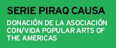 Sobre la serie Piraq Causa, donación de la Asociación Con/Vida Popular Arts of the Americas
